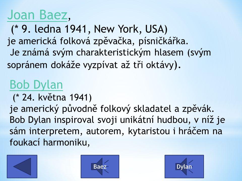 Joan Baez Joan Baez, (* 9. ledna 1941, New York, USA) je americká folková zpěvačka, písničkářka. Je známá svým charakteristickým hlasem (svým sopránem