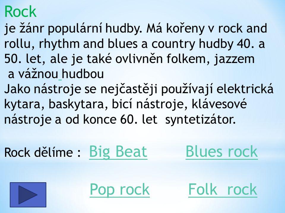 Rock je žánr populární hudby. Má kořeny v rock and rollu, rhythm and blues a country hudby 40. a 50. let, ale je také ovlivněn folkem, jazzem a vážnou