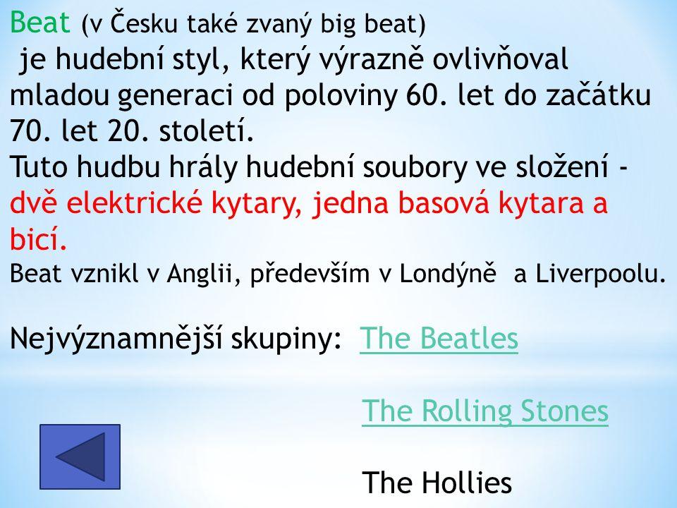 Beat (v Česku také zvaný big beat) je hudební styl, který výrazně ovlivňoval mladou generaci od poloviny 60. let do začátku 70. let 20. století. Tuto
