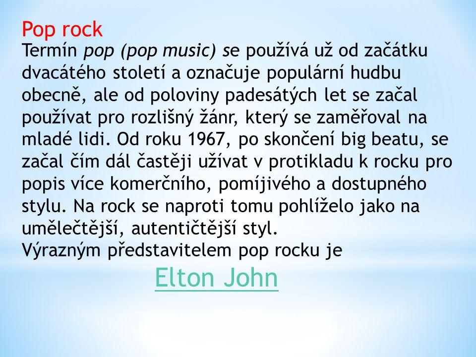 Pop rock Termín pop (pop music) se používá už od začátku dvacátého století a označuje populární hudbu obecně, ale od poloviny padesátých let se začal používat pro rozlišný žánr, který se zaměřoval na mladé lidi.