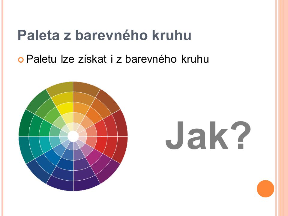 Paleta z barevného kruhu Paletu lze získat i z barevného kruhu Jak?