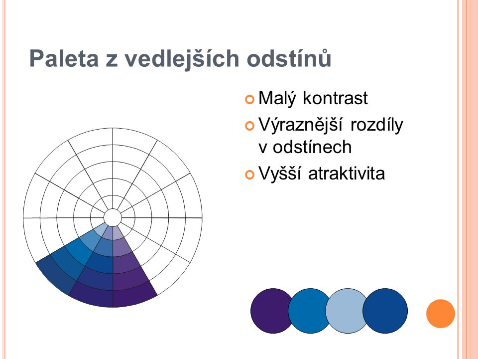 Paleta z vedlejších odstínů Malý kontrast Výraznější rozdíly v odstínech Vyšší atraktivita