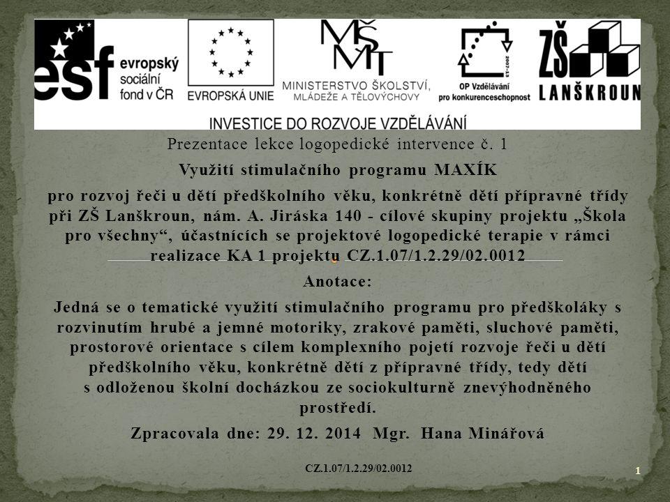 Prezentace lekce logopedické intervence č. 1 Využití stimulačního programu MAXÍK pro rozvoj řeči u dětí předškolního věku, konkrétně dětí přípravné tř