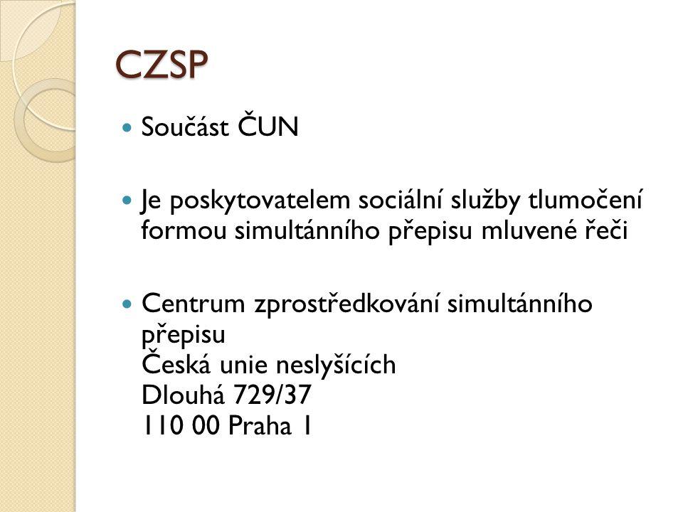 CZSP Součást ČUN Je poskytovatelem sociální služby tlumočení formou simultánního přepisu mluvené řeči Centrum zprostředkování simultánního přepisu Čes