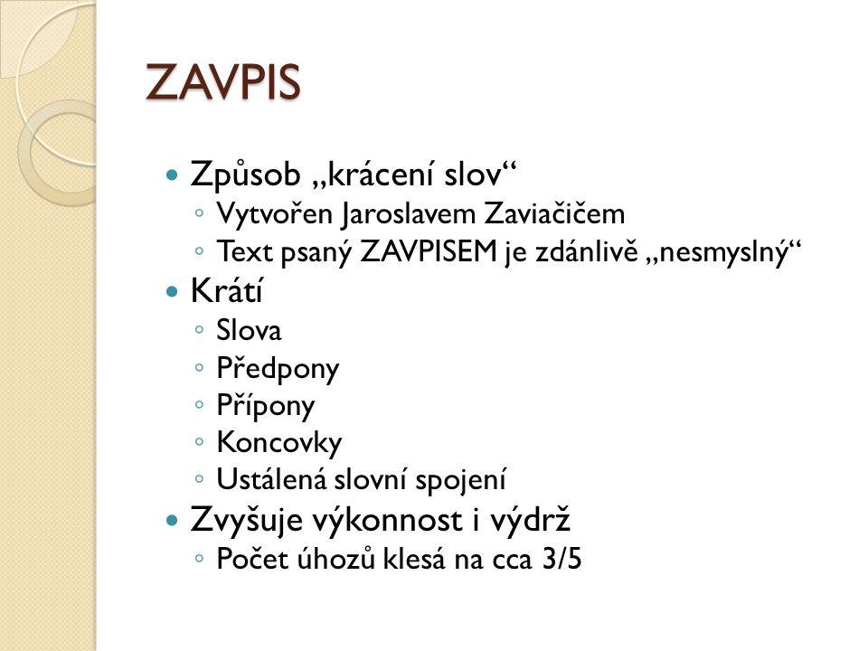 """ZAVPIS Způsob """"krácení slov"""" ◦ Vytvořen Jaroslavem Zaviačičem ◦ Text psaný ZAVPISEM je zdánlivě """"nesmyslný"""" Krátí ◦ Slova ◦ Předpony ◦ Přípony ◦ Konco"""
