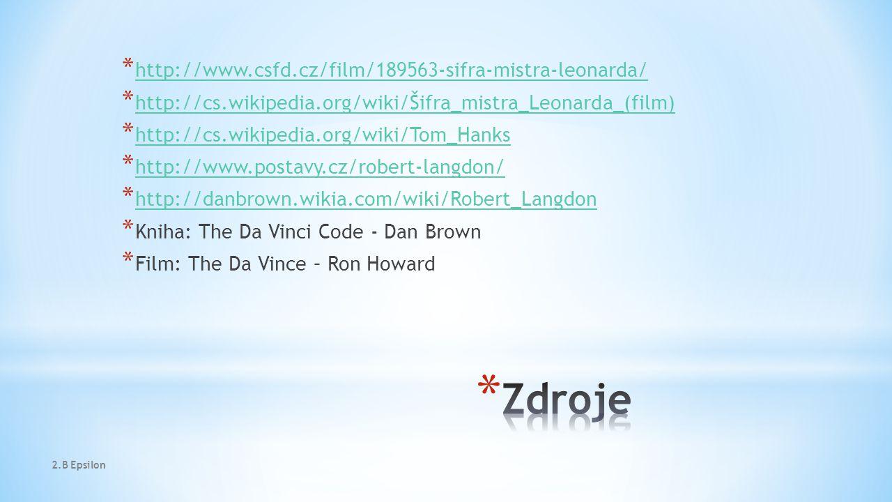 *     *     *     *     *     * Kniha: The Da Vinci Code - Dan Brown * Film: The Da Vince – Ron Howard 2.B Epsilon