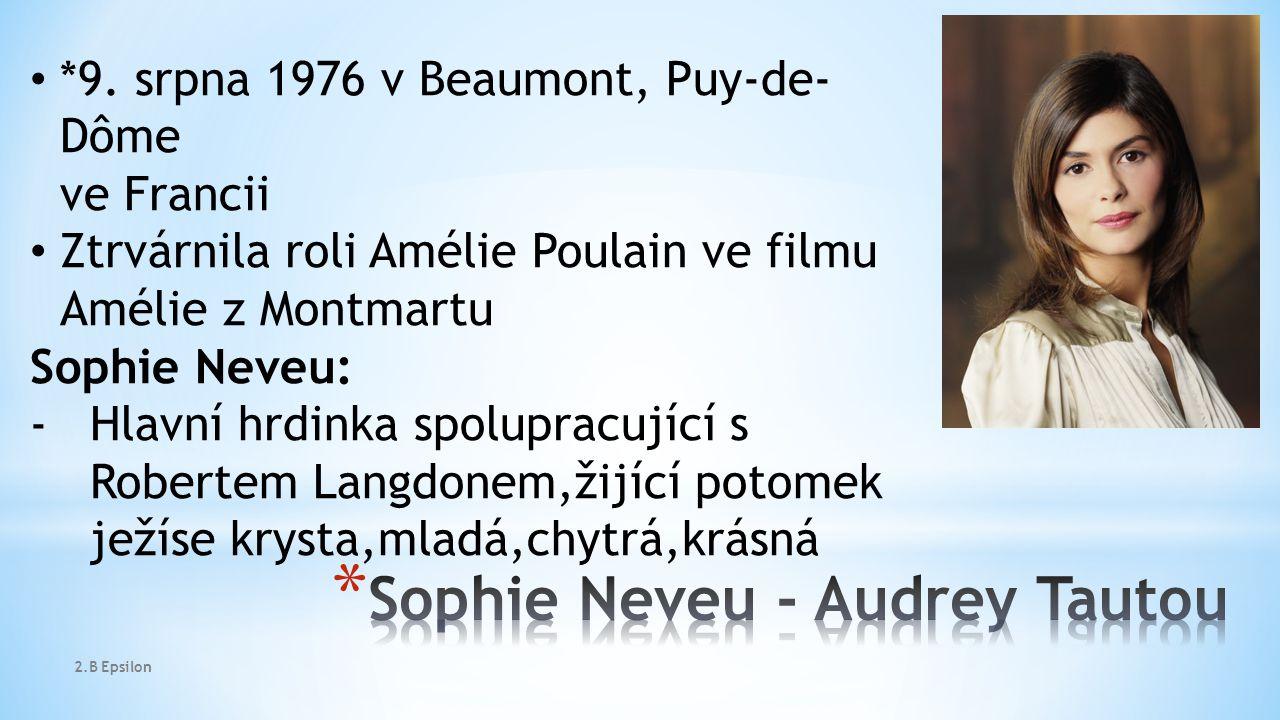 *9. srpna 1976 v Beaumont, Puy-de- Dôme ve Francii Ztrvárnila roli Amélie Poulain ve filmu Amélie z Montmartu Sophie Neveu: -Hlavní hrdinka spolupracu