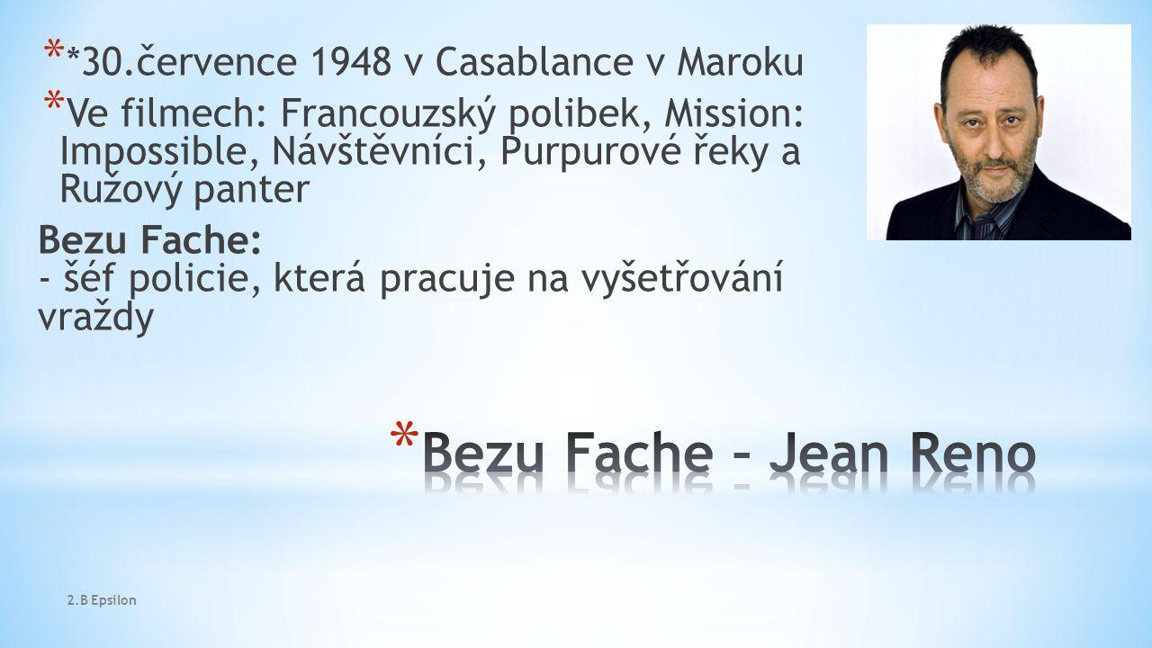* *30.července 1948 v Casablance v Maroku * Ve filmech: Francouzský polibek, Mission: Impossible, Návštěvníci, Purpurové řeky a Ružový panter Bezu Fache: - šéf policie, která pracuje na vyšetřování vraždy 2.B Epsilon