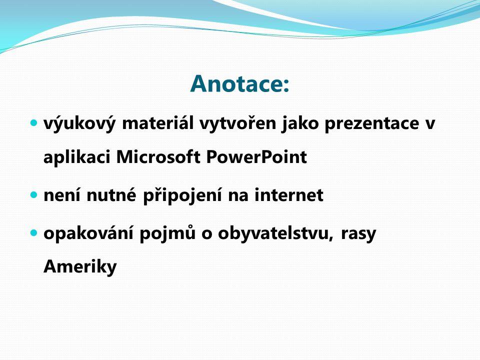 Anotace: výukový materiál vytvořen jako prezentace v aplikaci Microsoft PowerPoint není nutné připojení na internet opakování pojmů o obyvatelstvu, rasy Ameriky