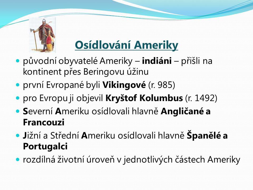 Osídlování Ameriky původní obyvatelé Ameriky – indiáni – přišli na kontinent přes Beringovu úžinu první Evropané byli Vikingové (r. 985) pro Evropu ji