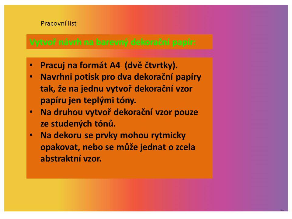 ©c.zuk Pracovní list Vytvoř návrh na barevný dekorační papír: Pracuj na formát A4 (dvě čtvrtky). Navrhni potisk pro dva dekorační papíry tak, že na je