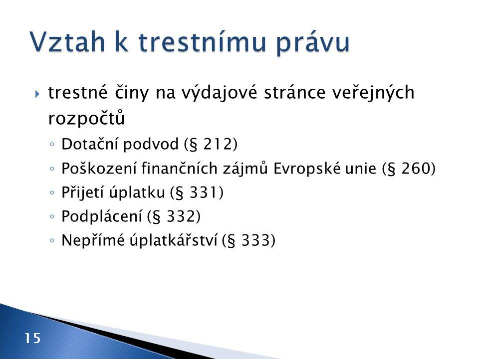  trestné činy na výdajové stránce veřejných rozpočtů ◦ Dotační podvod (§ 212) ◦ Poškození finančních zájmů Evropské unie (§ 260) ◦ Přijetí úplatku (§