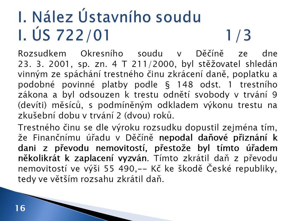Rozsudkem Okresního soudu v Děčíně ze dne 23. 3. 2001, sp. zn. 4 T 211/2000, byl stěžovatel shledán vinným ze spáchání trestného činu zkrácení daně, p