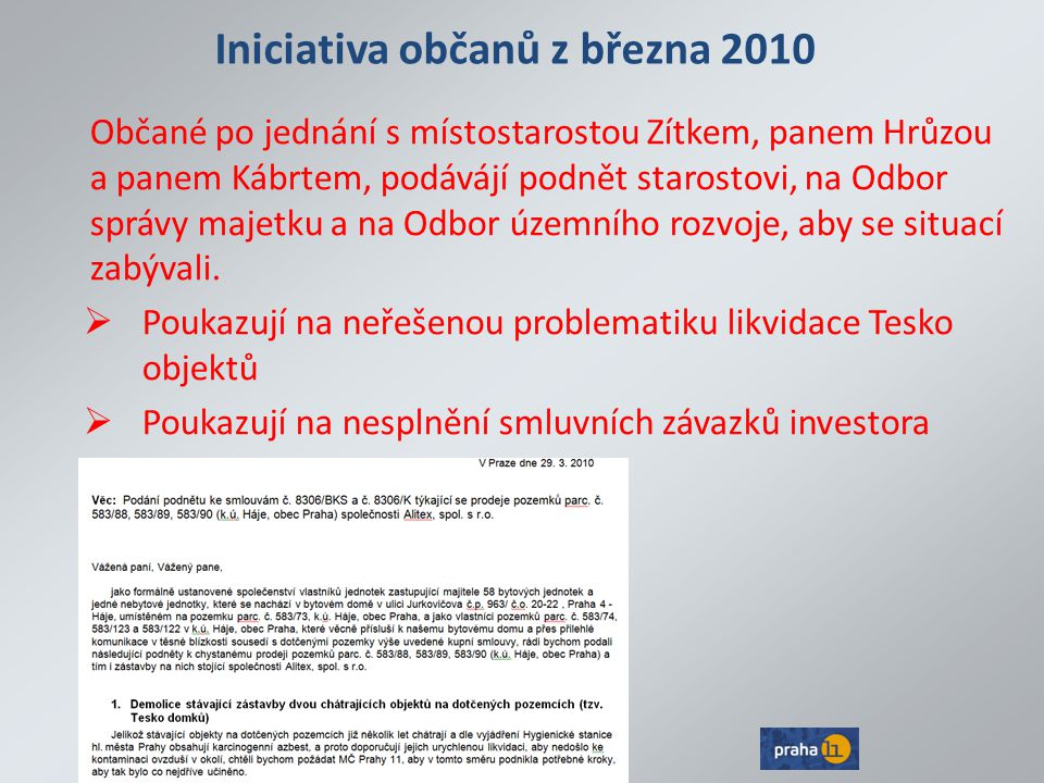 Iniciativa občanů z března 2010 Občané po jednání s místostarostou Zítkem, panem Hrůzou a panem Kábrtem, podávájí podnět starostovi, na Odbor správy m