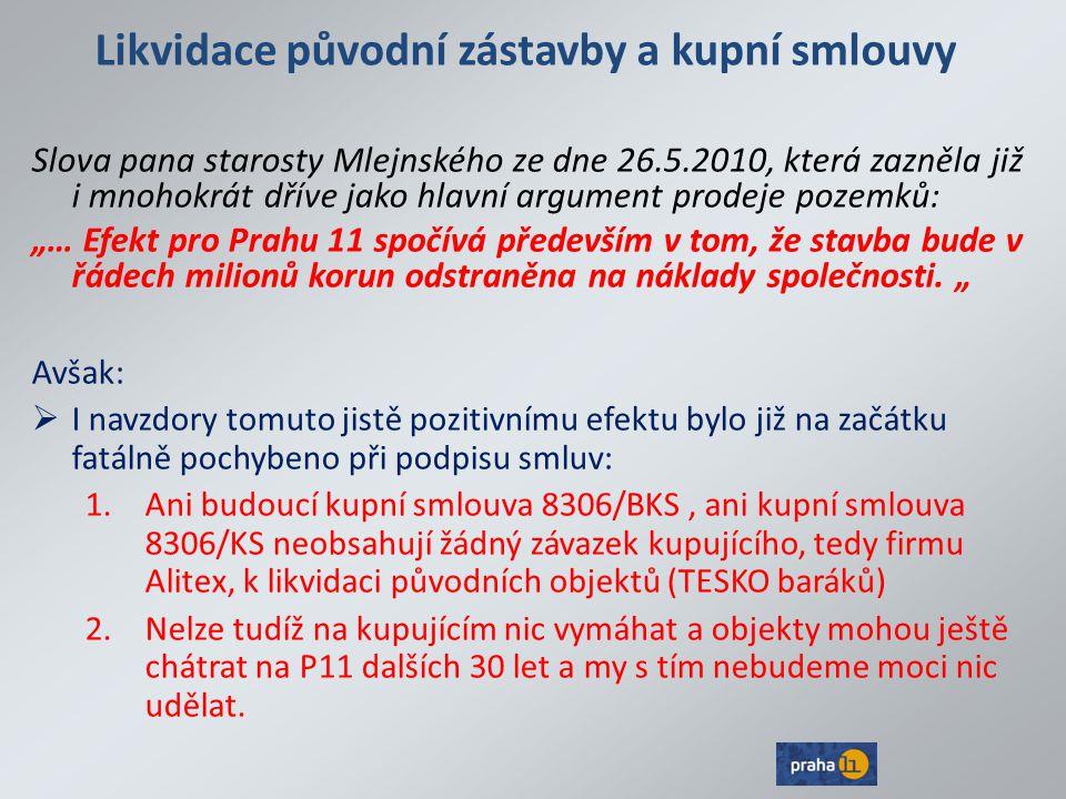 Likvidace původní zástavby a kupní smlouvy Slova pana starosty Mlejnského ze dne 26.5.2010, která zazněla již i mnohokrát dříve jako hlavní argument p