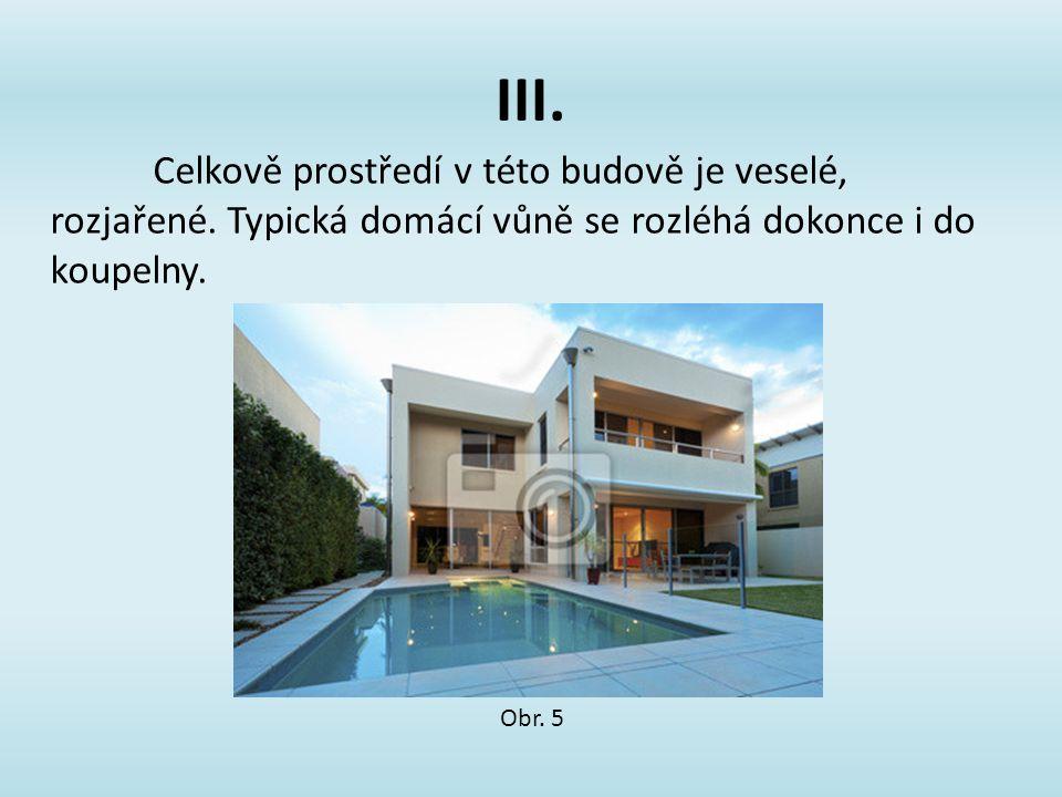 III. Celkově prostředí v této budově je veselé, rozjařené. Typická domácí vůně se rozléhá dokonce i do koupelny. Obr. 5