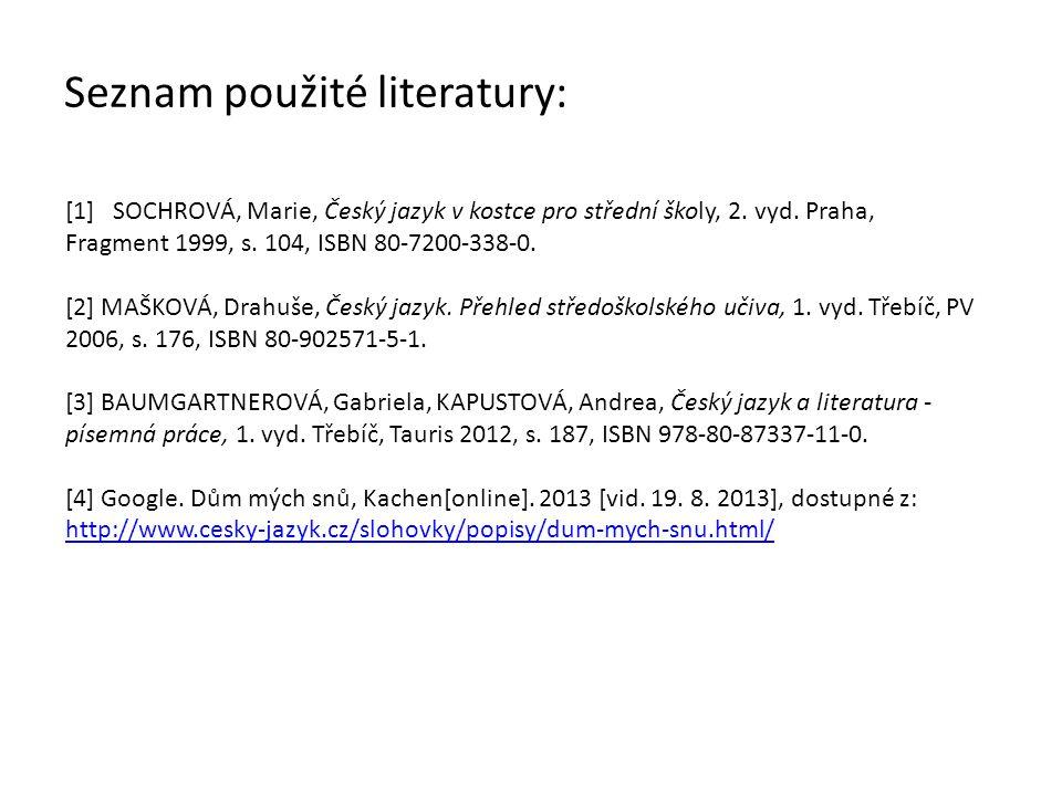 Seznam použité literatury: [1] SOCHROVÁ, Marie, Český jazyk v kostce pro střední školy, 2. vyd. Praha, Fragment 1999, s. 104, ISBN 80-7200-338-0. [2]
