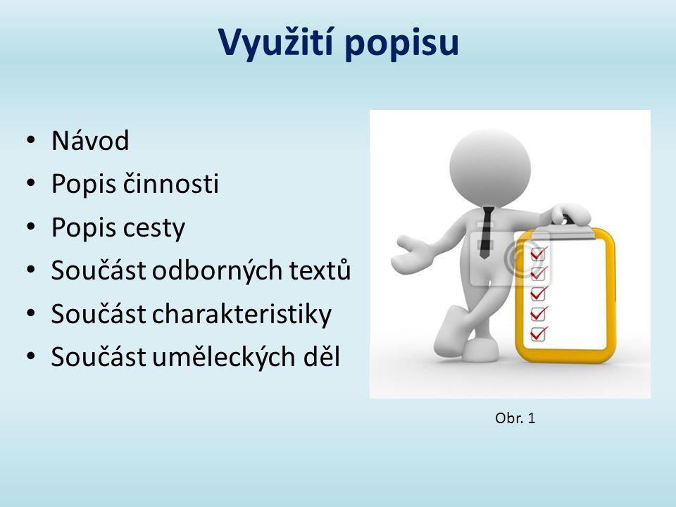 Využití popisu Obr. 1 Návod Popis činnosti Popis cesty Součást odborných textů Součást charakteristiky Součást uměleckých děl