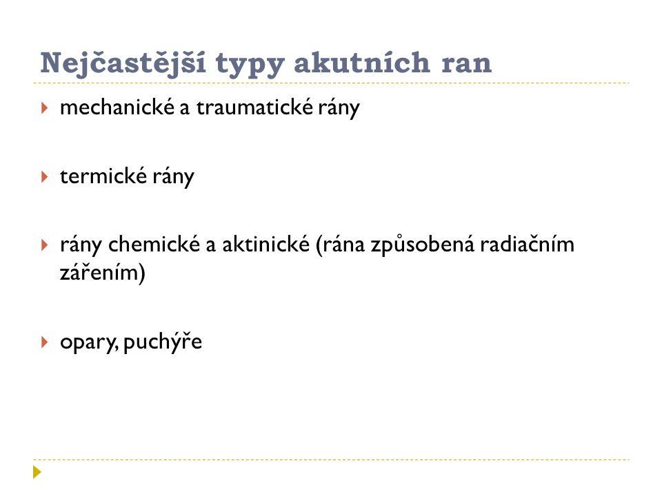 Nejčastější typy akutních ran  mechanické a traumatické rány  termické rány  rány chemické a aktinické (rána způsobená radiačním zářením)  opary, puchýře