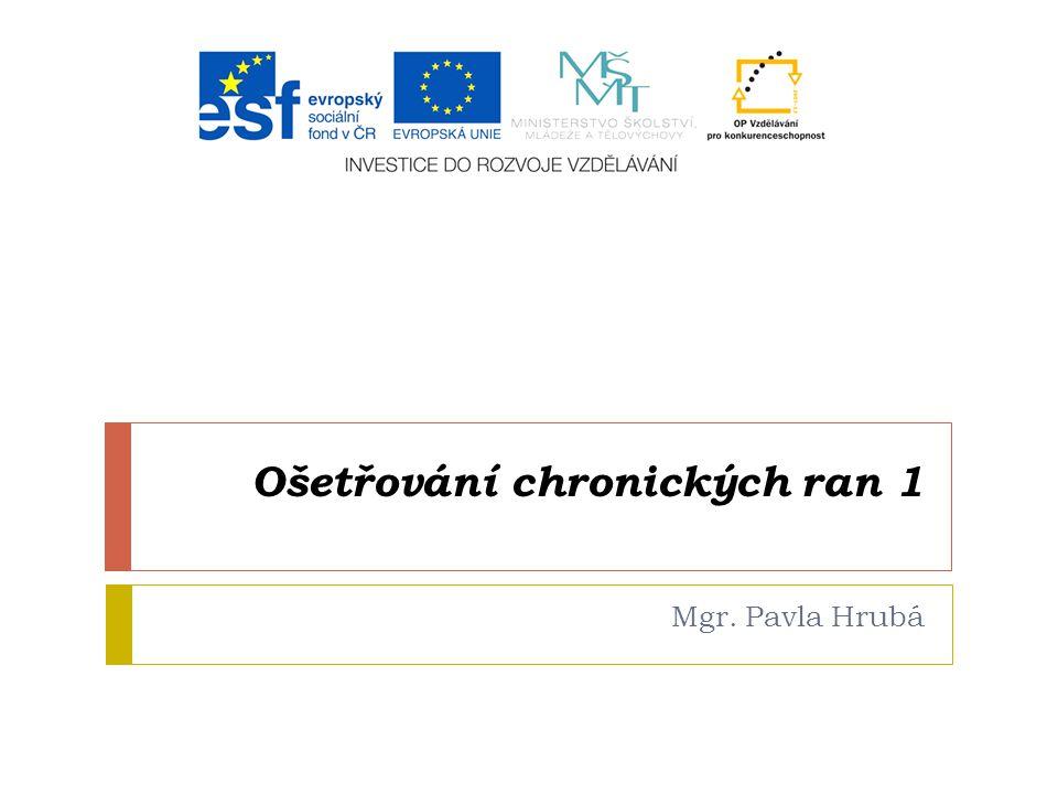 Ošetřování chronických ran 1 Mgr. Pavla Hrubá