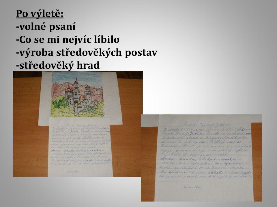 Po výletě: -volné psaní -Co se mi nejvíc líbilo -výroba středověkých postav -středověký hrad