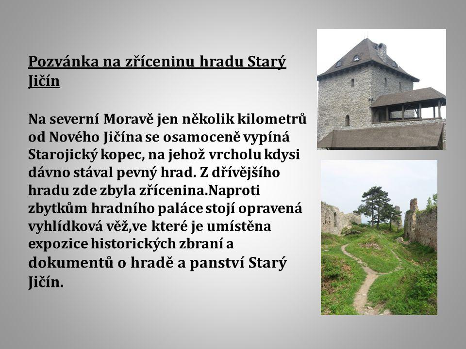 Pozvánka na zříceninu hradu Starý Jičín Na severní Moravě jen několik kilometrů od Nového Jičína se osamoceně vypíná Starojický kopec, na jehož vrcholu kdysi dávno stával pevný hrad.