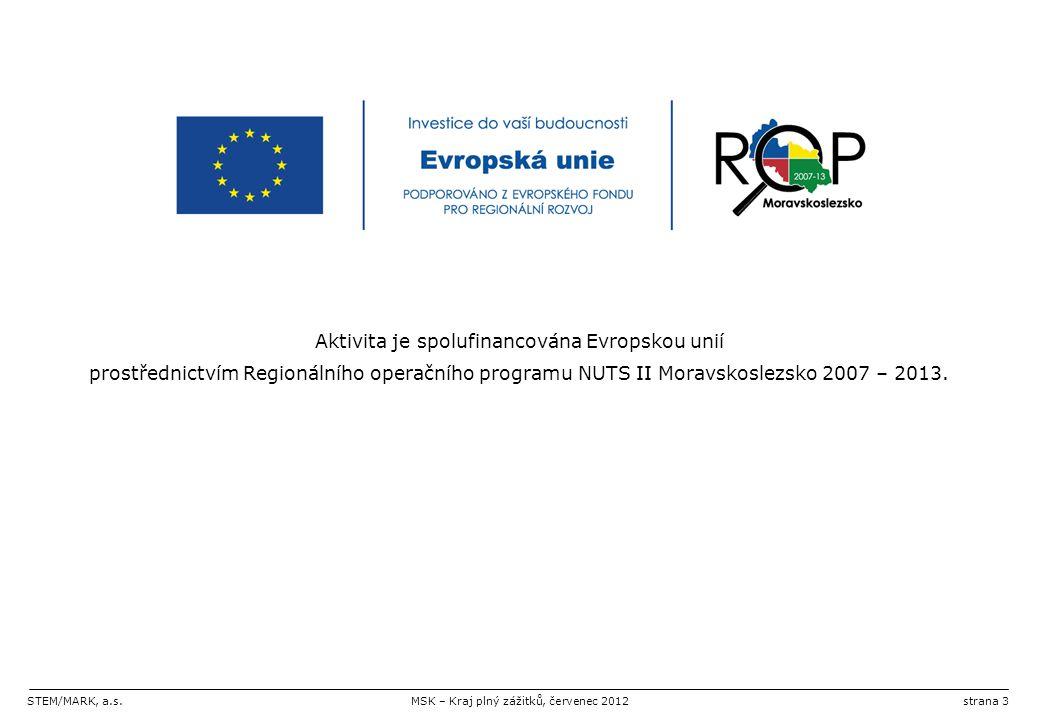 STEM/MARK, a.s.MSK – Kraj plný zážitků, červenec 2012strana 3 Aktivita je spolufinancována Evropskou unií prostřednictvím Regionálního operačního programu NUTS II Moravskoslezsko 2007 – 2013.