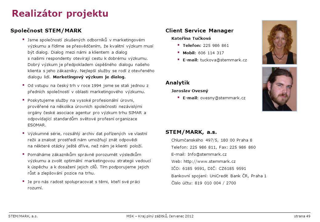 STEM/MARK, a.s.MSK – Kraj plný zážitků, červenec 2012strana 49 Realizátor projektu Společnost STEM/MARK  Jsme společností zkušených odborníků v marketingovém výzkumu a řídíme se přesvědčením, že kvalitní výzkum musí být dialog.