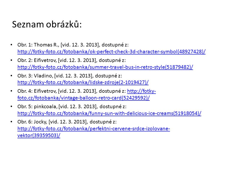 Seznam obrázků: Obr. 1: Thomas R., [vid. 12. 3. 2013], dostupné z: http://fotky-foto.cz/fotobanka/ok-perfect-check-3d-character-symbol(48927428)/ http