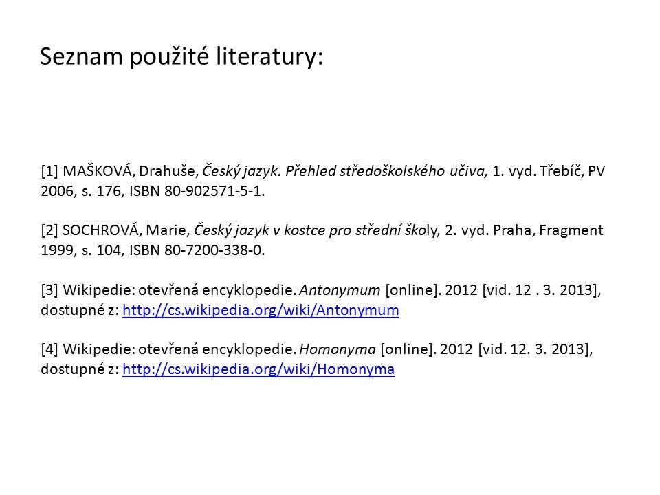 Seznam použité literatury: [1] MAŠKOVÁ, Drahuše, Český jazyk. Přehled středoškolského učiva, 1. vyd. Třebíč, PV 2006, s. 176, ISBN 80-902571-5-1. [2]