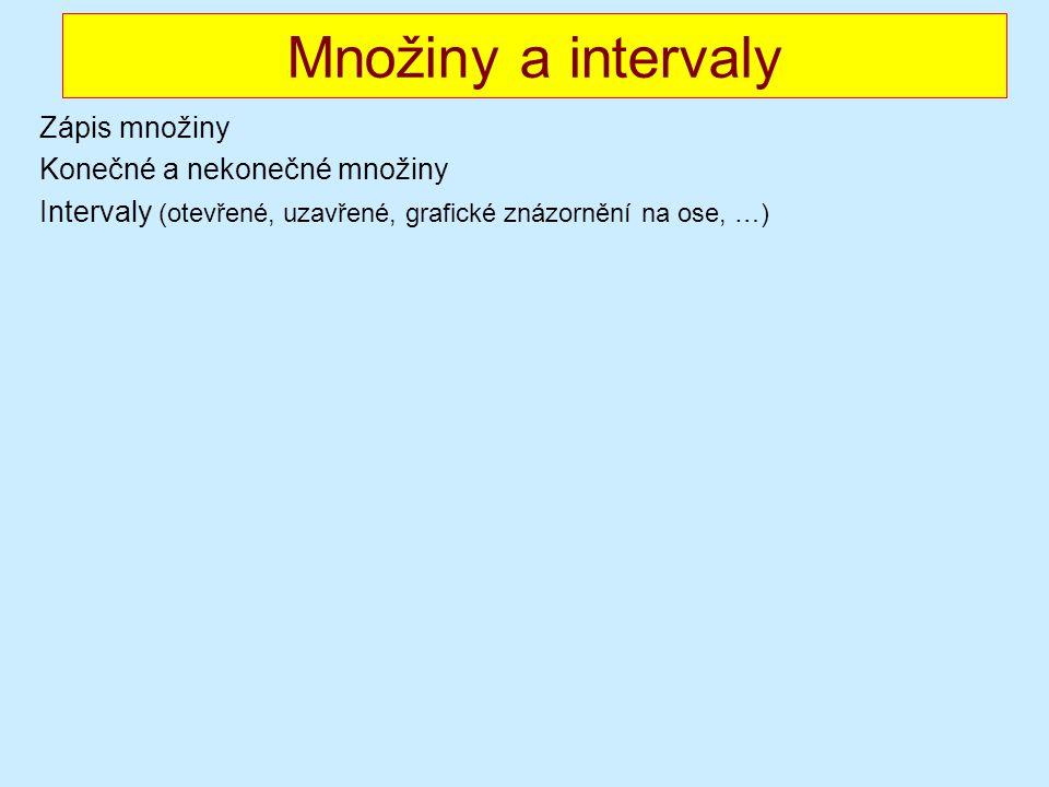 Množiny a intervaly Zápis množiny Konečné a nekonečné množiny Intervaly (otevřené, uzavřené, grafické znázornění na ose, …)