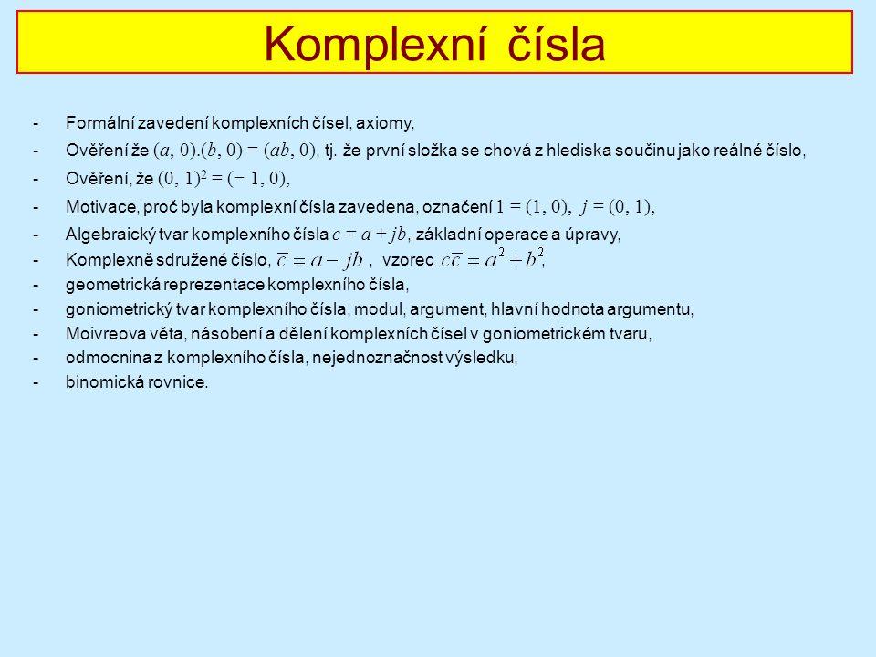 Komplexní čísla -Formální zavedení komplexních čísel, axiomy, -Ověření že (a, 0).(b, 0) = (ab, 0), tj. že první složka se chová z hlediska součinu jak