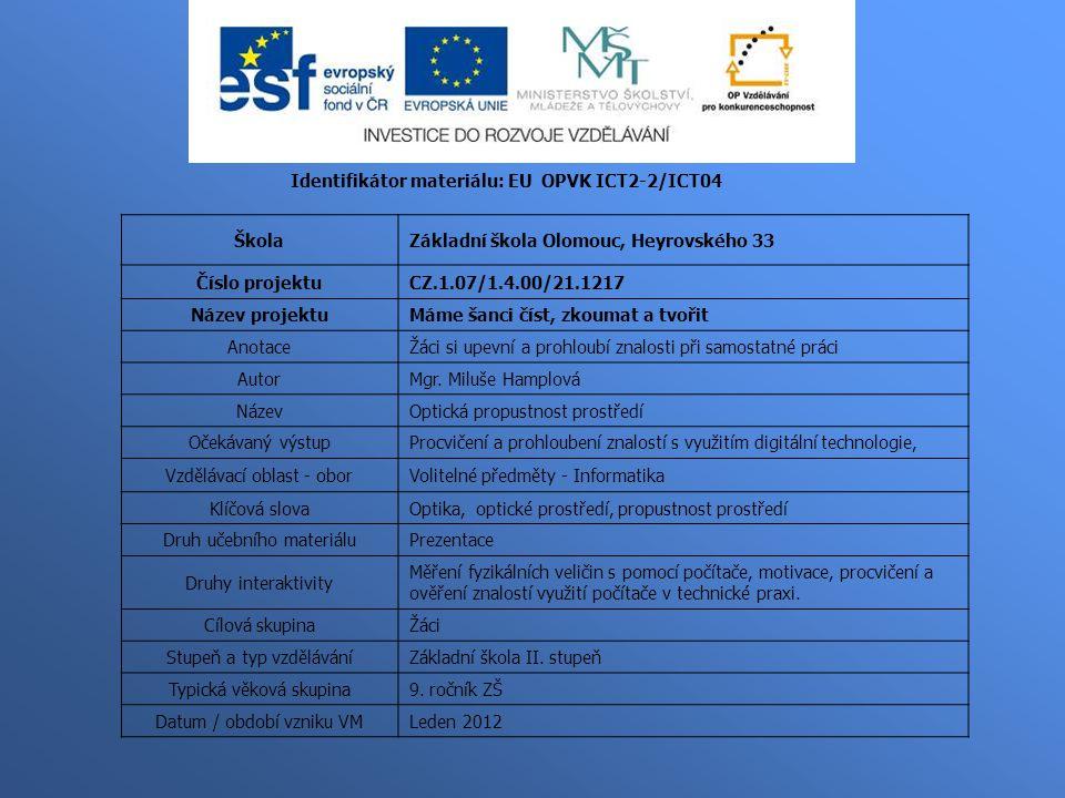 Identifikátor materiálu: EU OPVK ICT2-2/ICT04 ŠkolaZákladní škola Olomouc, Heyrovského 33 Číslo projektuCZ.1.07/1.4.00/21.1217 Název projektuMáme šanci číst, zkoumat a tvořit AnotaceŽáci si upevní a prohloubí znalosti při samostatné práci AutorMgr.