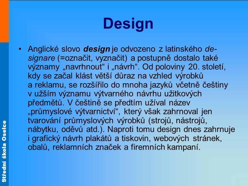 """Design Anglické slovo design je odvozeno z latinského de- signare (=označit, vyznačit) a postupně dostalo také významy """"navrhnout"""" i """"návrh"""". Od polov"""