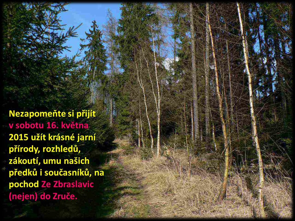Nezapomeňte si přijít v sobotu 16. května 2015 užít krásné jarní přírody, rozhledů, zákoutí, umu našich předků i současníků, na pochod Ze Zbraslavic (