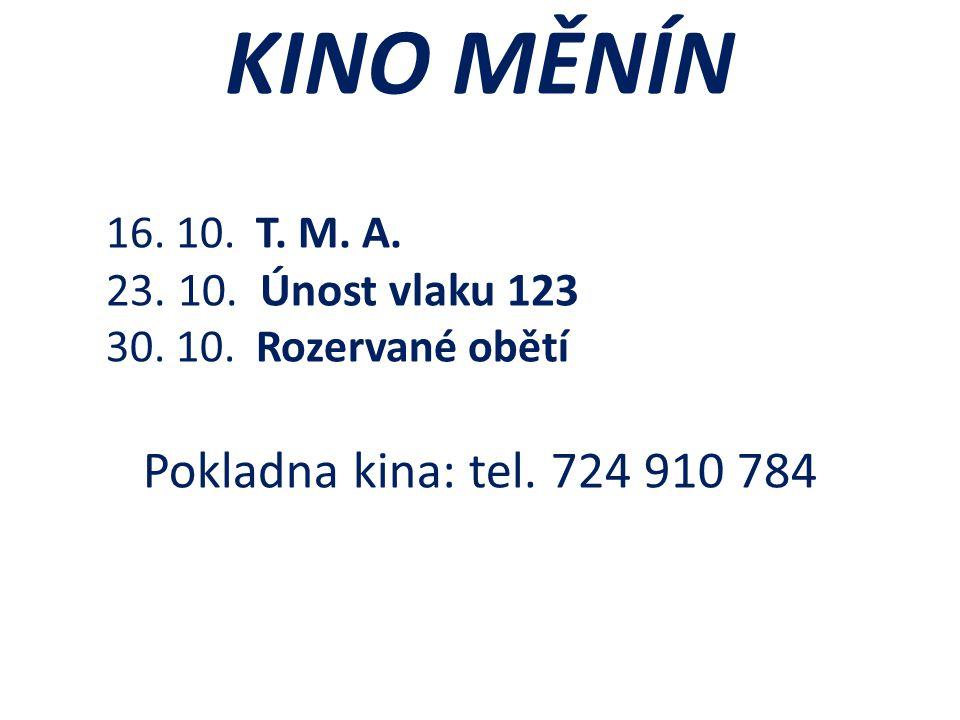 KINO MĚNÍN 16. 10. T. M. A. 23. 10. Únost vlaku 123 30.