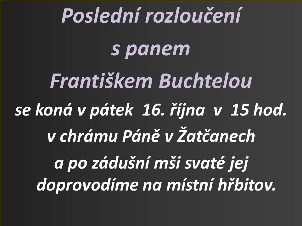 Poslední rozloučení s panem Františkem Buchtelou se koná v pátek 16.