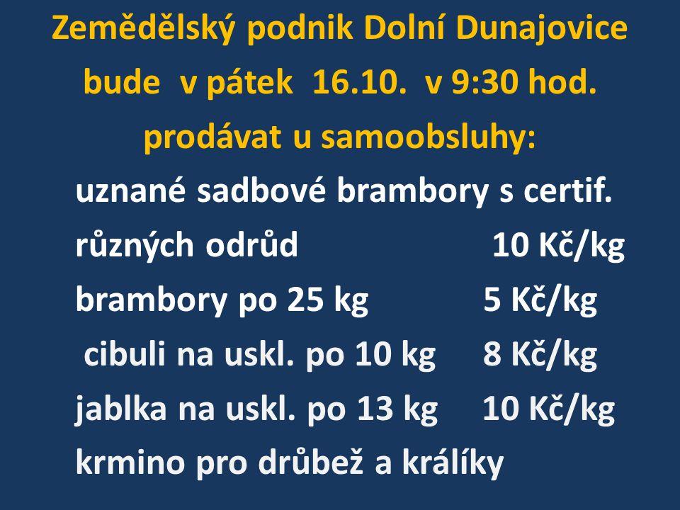 Zemědělský podnik Dolní Dunajovice bude v pátek 16.10.