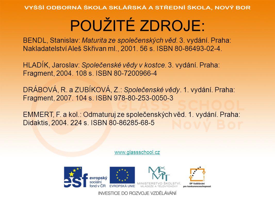 POUŽITÉ ZDROJE: www.glassschool.cz BENDL, Stanislav: Maturita ze společenských věd. 3. vydání. Praha: Nakladatelství Aleš Skřivan ml., 2001. 56 s. ISB