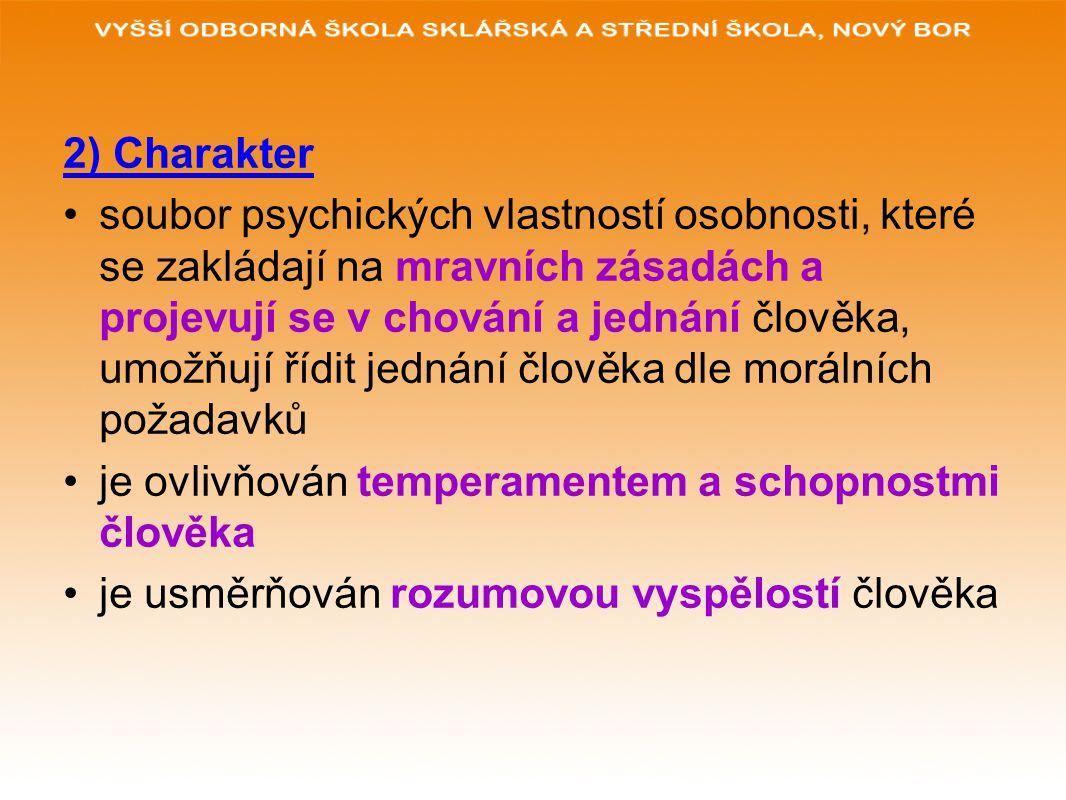 2) Charakter soubor psychických vlastností osobnosti, které se zakládají na mravních zásadách a projevují se v chování a jednání člověka, umožňují říd