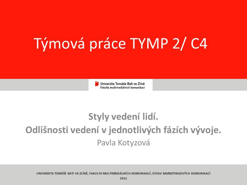 1 Týmová práce TYMP 2/ C4 Styly vedení lidí.Odlišnosti vedení v jednotlivých fázích vývoje.