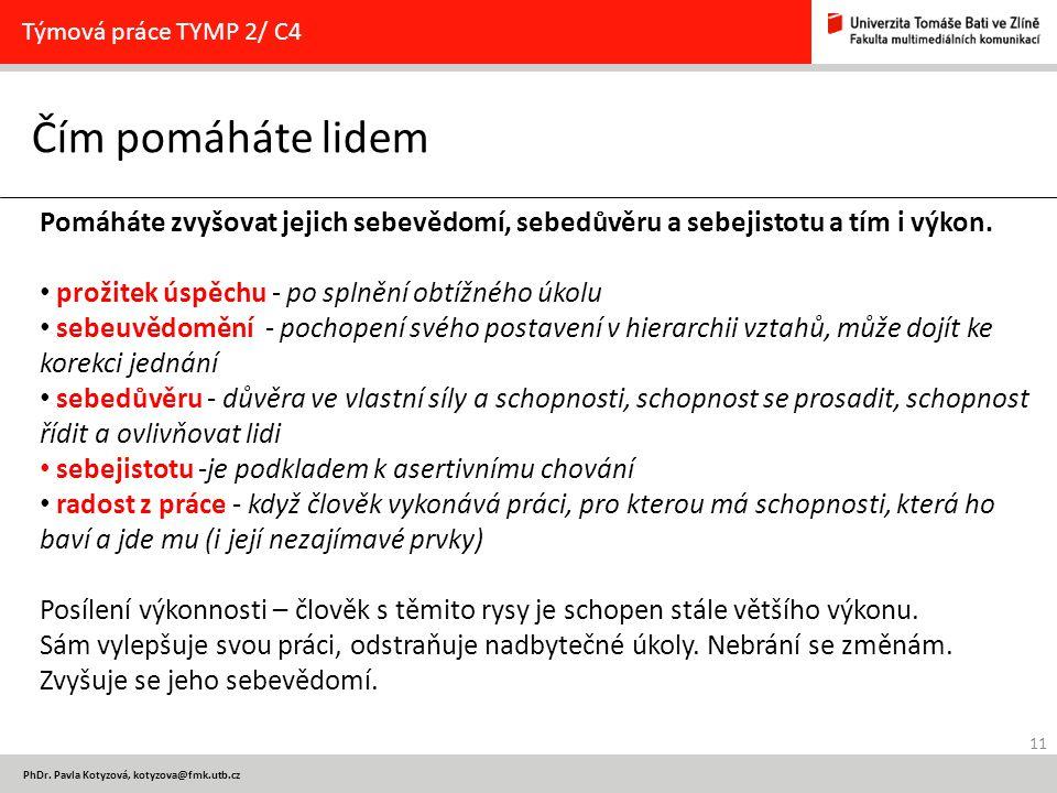 11 PhDr. Pavla Kotyzová, kotyzova@fmk.utb.cz Čím pomáháte lidem Týmová práce TYMP 2/ C4 Pomáháte zvyšovat jejich sebevědomí, sebedůvěru a sebejistotu