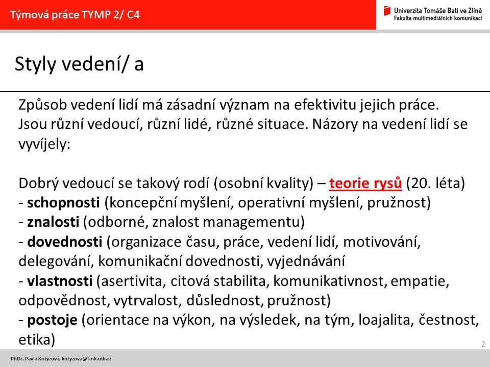 2 PhDr. Pavla Kotyzová, kotyzova@fmk.utb.cz Styly vedení/ a Týmová práce TYMP 2/ C4 Způsob vedení lidí má zásadní význam na efektivitu jejich práce. J