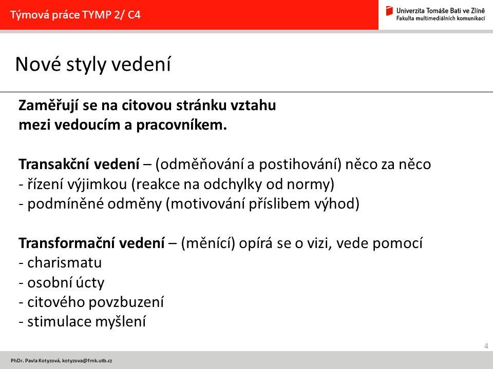 4 PhDr. Pavla Kotyzová, kotyzova@fmk.utb.cz Nové styly vedení Týmová práce TYMP 2/ C4 Zaměřují se na citovou stránku vztahu mezi vedoucím a pracovníke