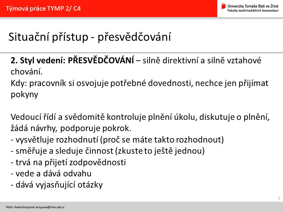 7 PhDr. Pavla Kotyzová, kotyzova@fmk.utb.cz Situační přístup - přesvědčování Týmová práce TYMP 2/ C4 2. Styl vedení: PŘESVĚDČOVÁNÍ – silně direktivní