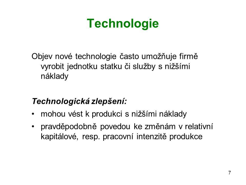 7 Technologie Objev nové technologie často umožňuje firmě vyrobit jednotku statku či služby s nižšími náklady Technologická zlepšení: mohou vést k pro