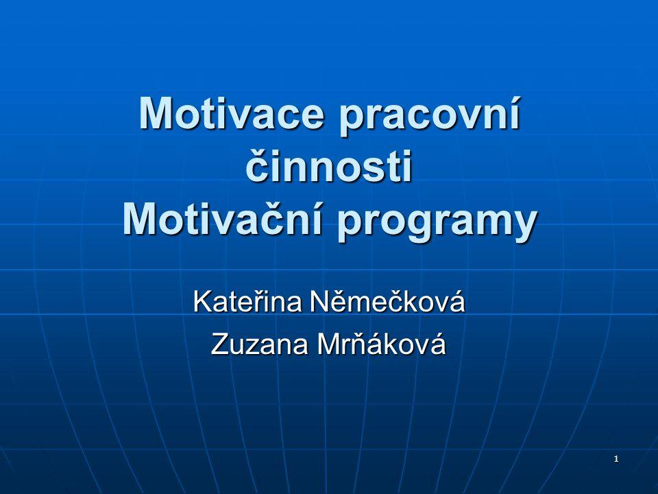 12 Motivační programy Motivační programy jsou souborem opatření při řízení lidských zdrojů Motivační programy jsou souborem opatření při řízení lidských zdrojů Jejich cílem je posílit loajalitu pracovníků k firmě a vzbudit u zaměstnanců zájem rozvíjet sama sebe Jejich cílem je posílit loajalitu pracovníků k firmě a vzbudit u zaměstnanců zájem rozvíjet sama sebe