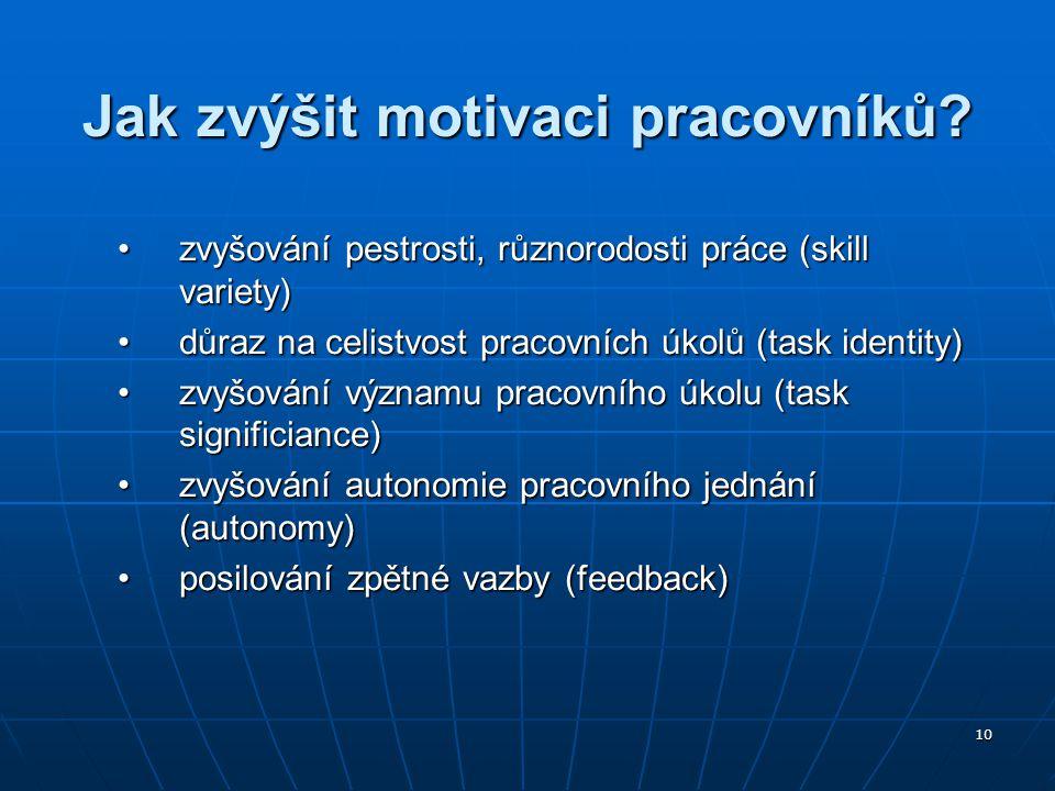 10 Jak zvýšit motivaci pracovníků? zvyšování pestrosti, různorodosti práce (skill variety)zvyšování pestrosti, různorodosti práce (skill variety) důra