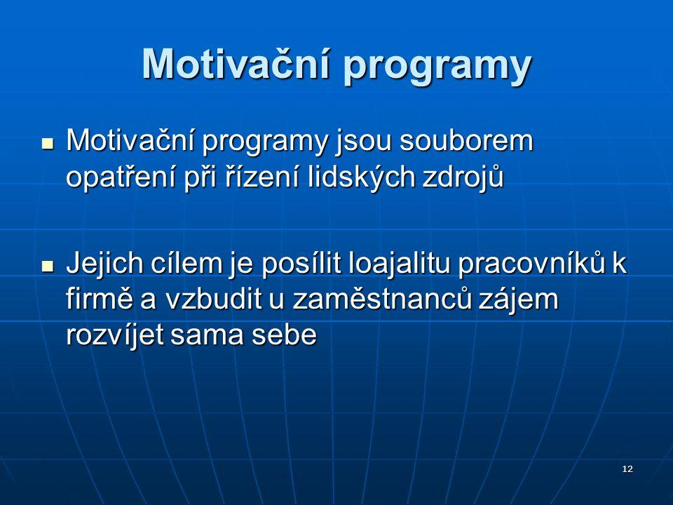 12 Motivační programy Motivační programy jsou souborem opatření při řízení lidských zdrojů Motivační programy jsou souborem opatření při řízení lidský