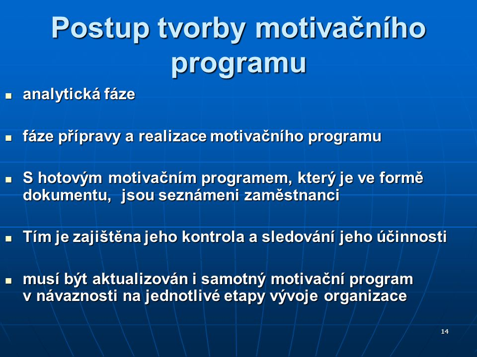 14 Postup tvorby motivačního programu analytická fáze analytická fáze fáze přípravy a realizace motivačního programu fáze přípravy a realizace motivač